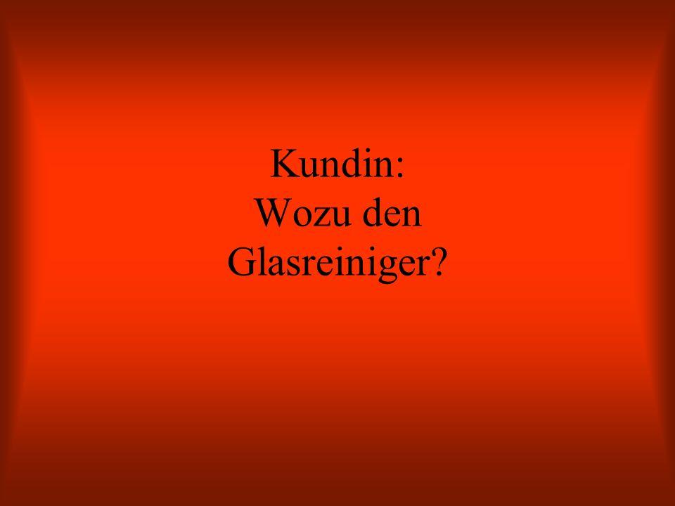Kundin: Wozu den Glasreiniger?