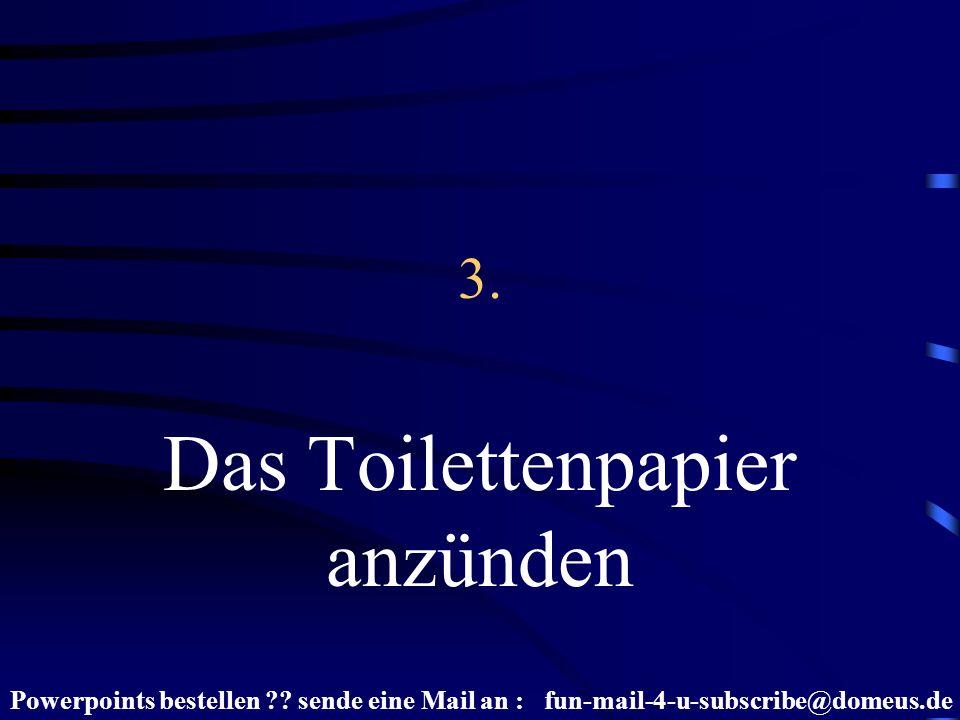 3. Das Toilettenpapier anzünden