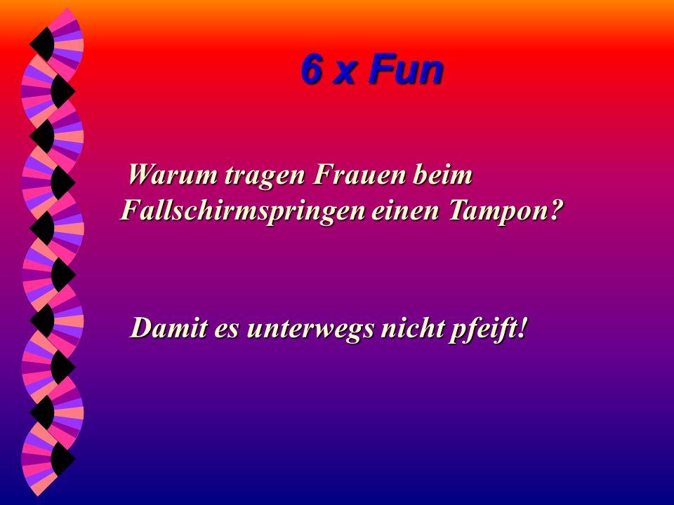 6 x Fun Was hat ein Sarg mit einem Kondom gemeinsam? Was hat ein Sarg mit einem Kondom gemeinsam? In beidem liegt ein Steifer. und was ist der Untersc
