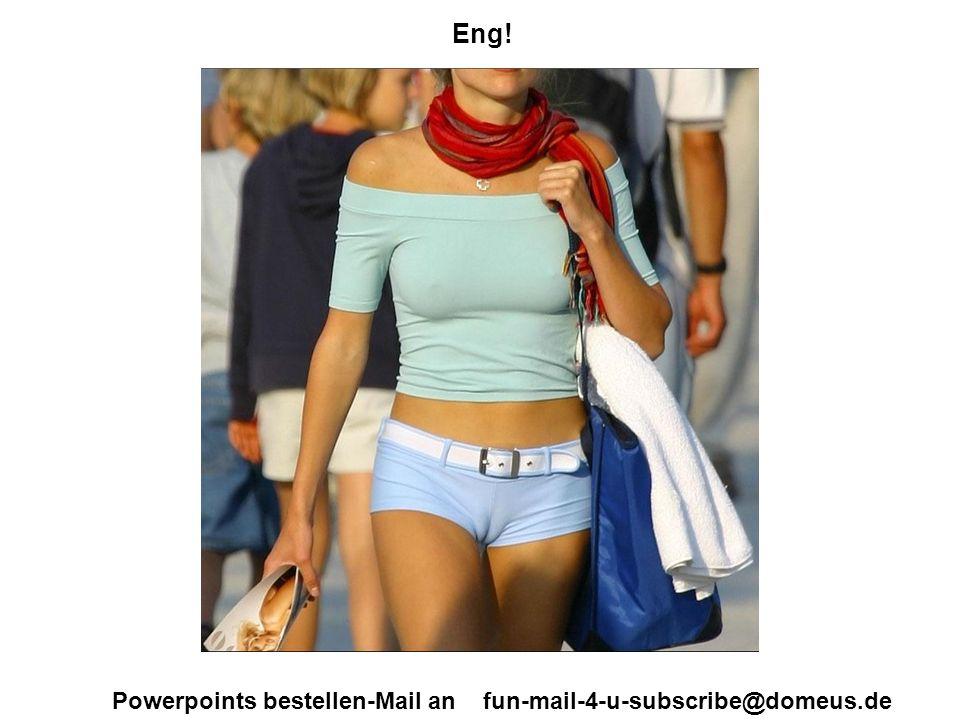 Powerpoints bestellen-Mail an fun-mail-4-u-subscribe@domeus.de Sehr eng!!!