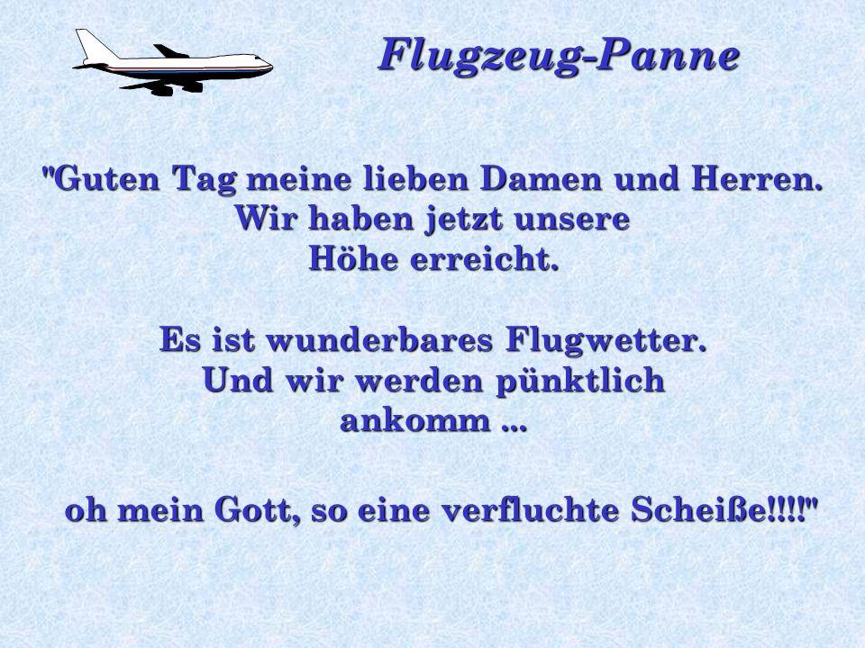 Flugzeug-Panne Ein Flugzeug ist gerade gestartet. Als es seine normale Flughöhe erreicht hat meldet sich der Pilot:
