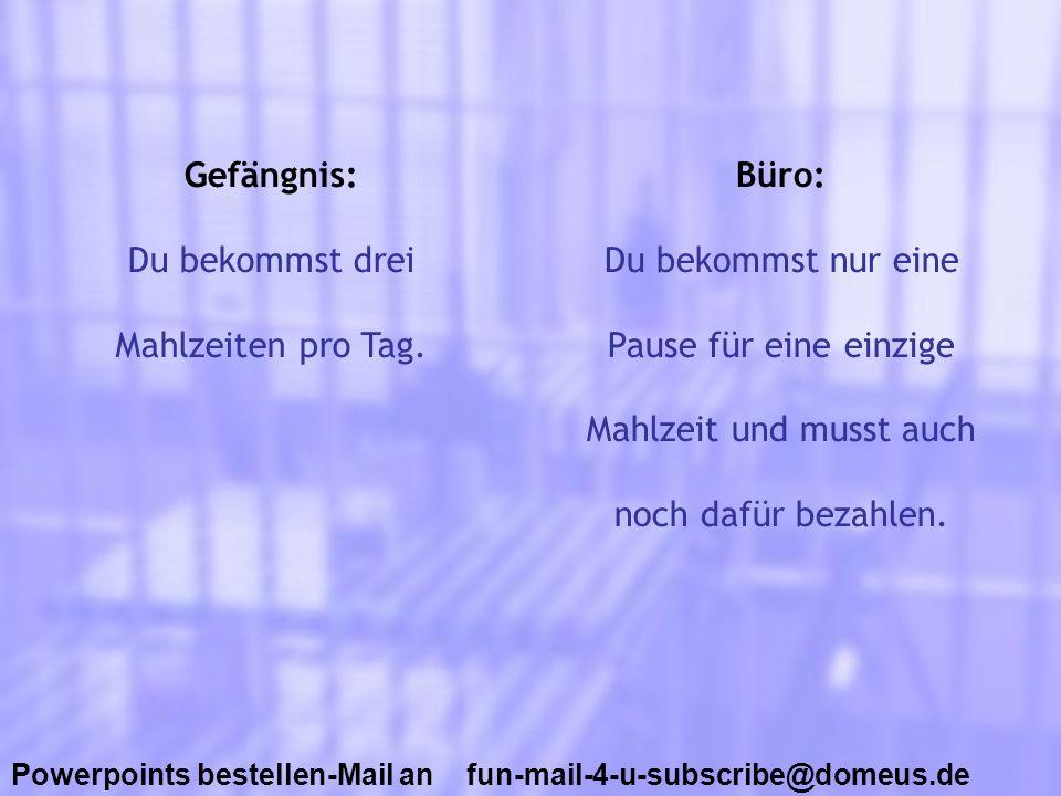 Powerpoints bestellen-Mail an fun-mail-4-u-subscribe@domeus.de Gefängnis: Bei gutem Betragen bekommst du Urlaub.