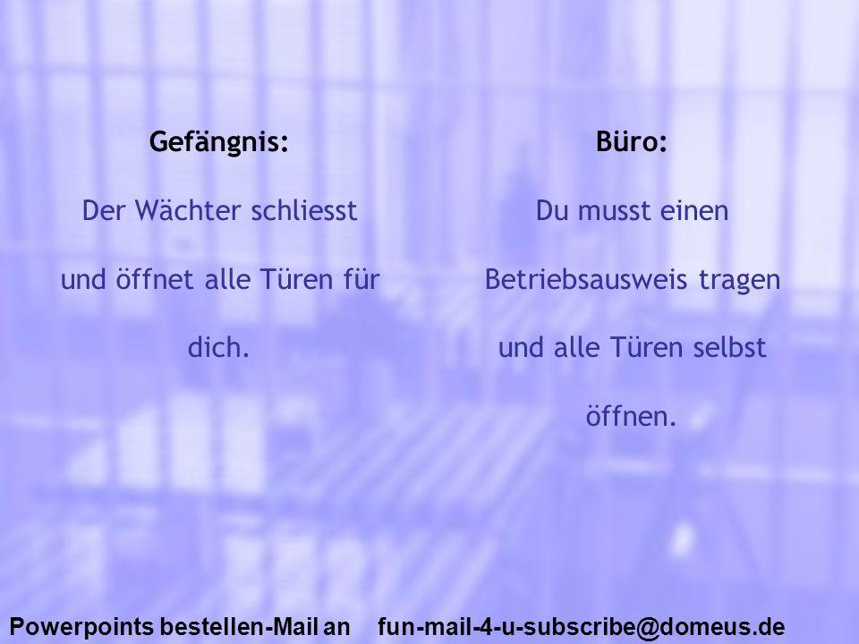 Powerpoints bestellen-Mail an fun-mail-4-u-subscribe@domeus.de Gefängnis: Du kannst fernsehen und Spiele spielen.