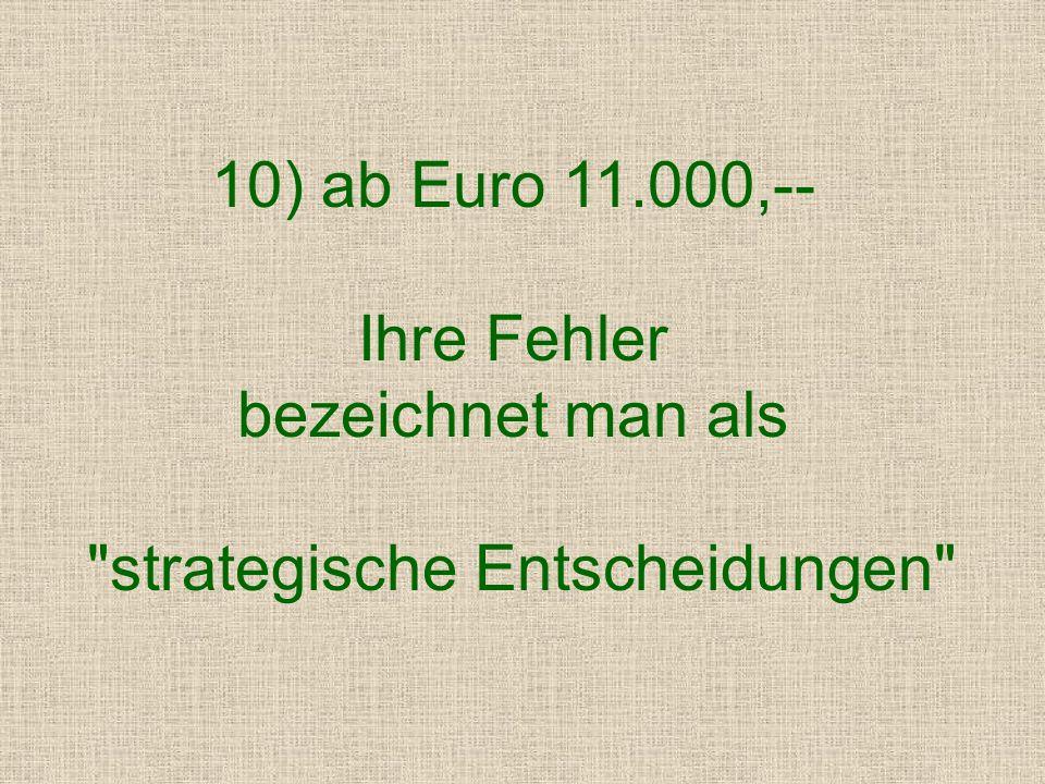 9) bis Euro 11.000,-- Ihre Arbeitsweise wird zum neuen Unternehmensleitbild erklärt. Sie werden in den Vorstand berufen und auf dem Betriebsgelände wi