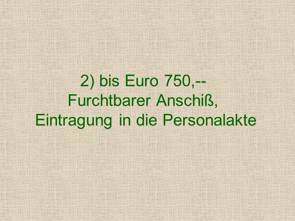 1) bis Euro 600,-- Sie sind fristlos gefeuert!
