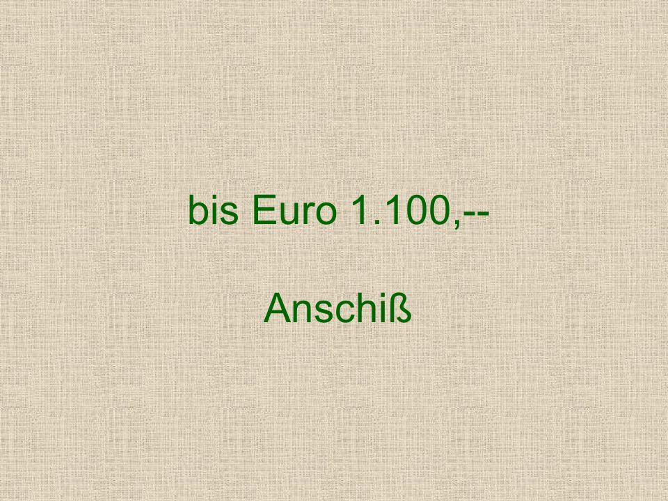 3) bis Euro 900,-- Furchtbarer Anschiß.