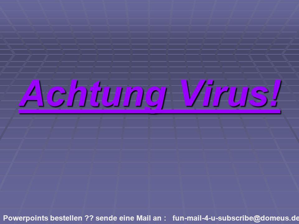 Powerpoints bestellen ?.sende eine Mail an : fun-mail-4-u-subscribe@domeus.de Zu spät.