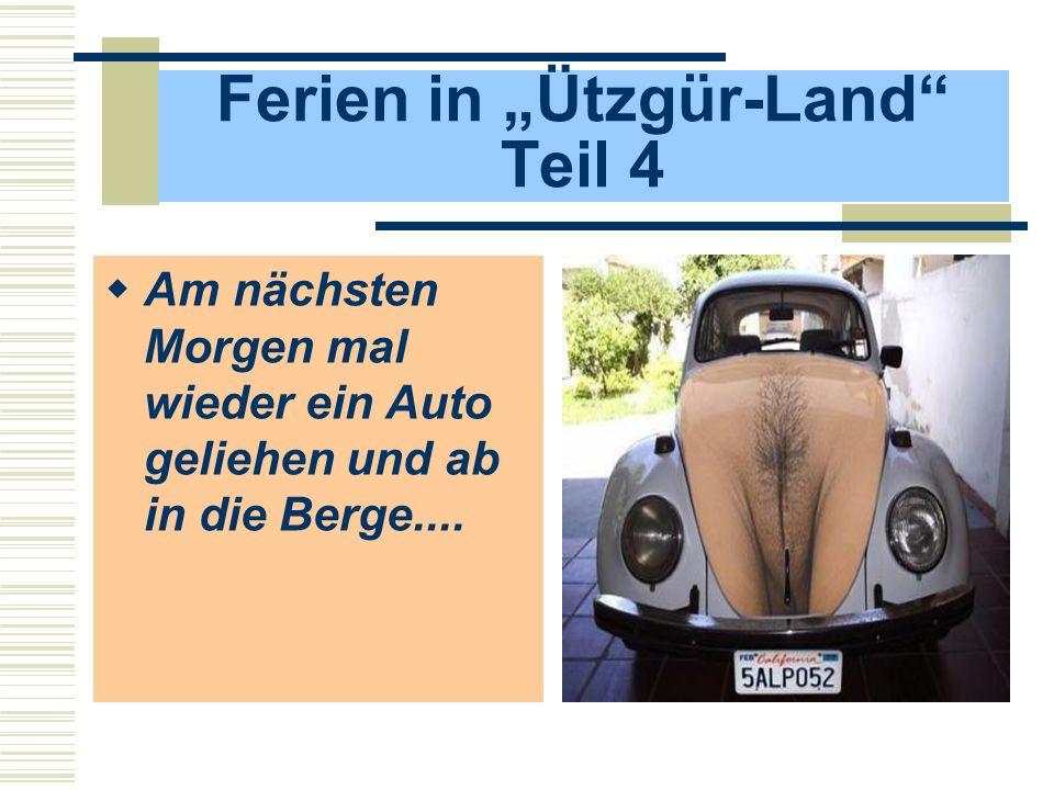 Ferien in Ützgür-Land Teil 4 Am nächsten Morgen mal wieder ein Auto geliehen und ab in die Berge....