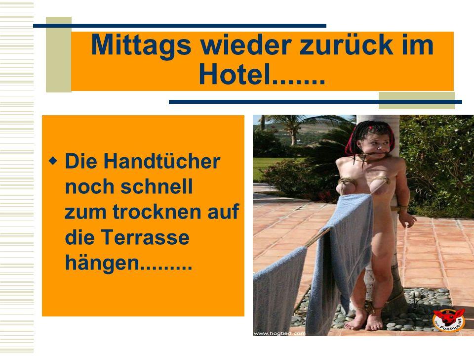Mittags wieder zurück im Hotel....... Die Handtücher noch schnell zum trocknen auf die Terrasse hängen.........