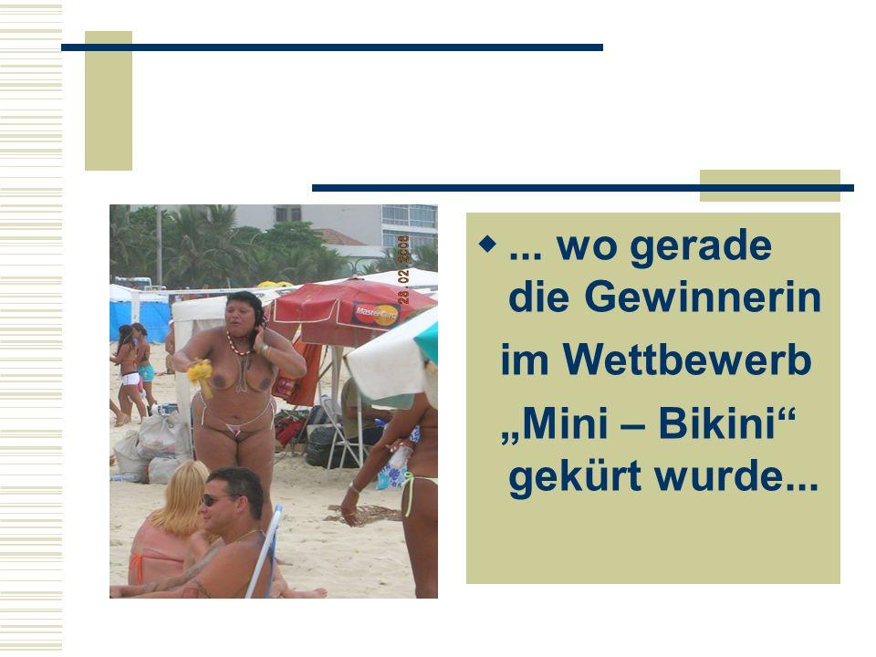 ... wo gerade die Gewinnerin im Wettbewerb Mini – Bikini gekürt wurde...