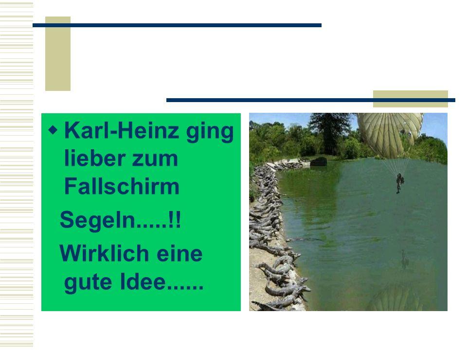 Karl-Heinz ging lieber zum Fallschirm Segeln.....!! Wirklich eine gute Idee......