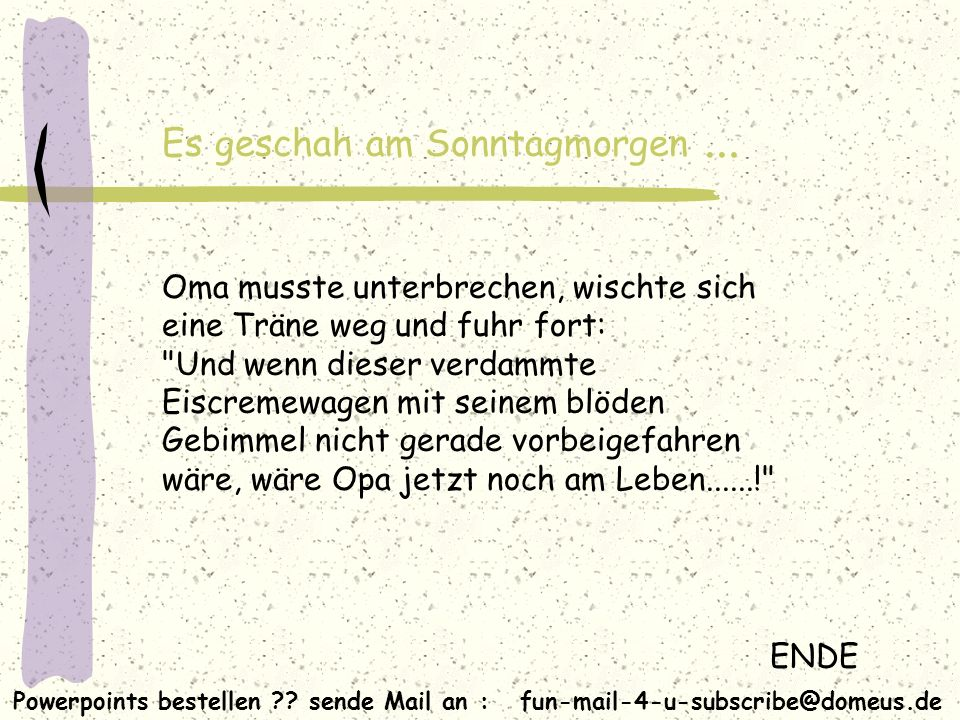 Powerpoints bestellen ?? sende Mail an : fun-mail-4-u-subscribe@domeus.de