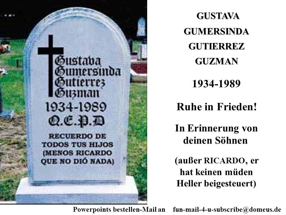 Powerpoints bestellen-Mail an fun-mail-4-u-subscribe@domeus.de GUSTAVA GUMERSINDAGUTIERREZGUZMAN 1934-1989 Ruhe in Frieden! In Erinnerung von deinen S