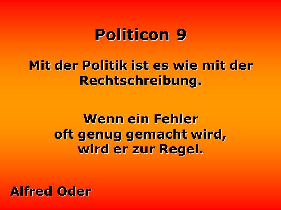 Politicon 9 Politik ist das Bemühen, den eigenen Vorteil zum Interesse aller zu machen.