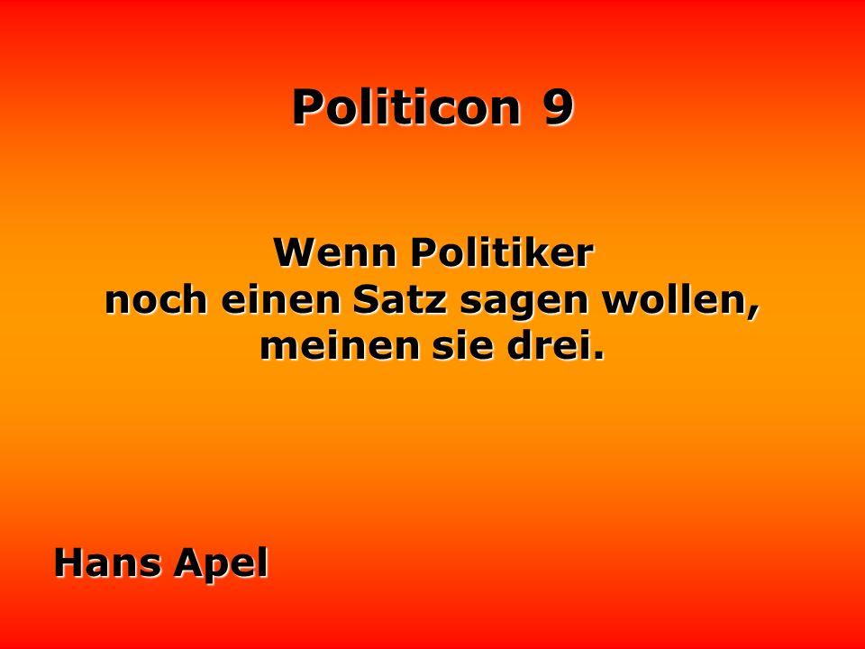 Politicon 9 Politik ist die Kunst, Probleme zu lösen, die man selbst geschaffen hat.