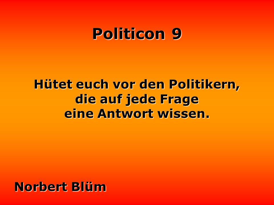 Politicon 9 Kein Politiker ist denkbar ohne gutes Gedächtnis für Dinge, die er vergessen muß.