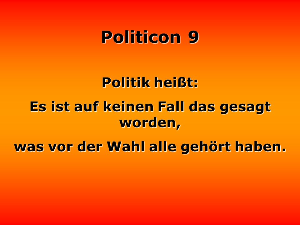 Politicon 9 Politik ist die Kunst, Begriffe zu ändern, wenn sich die Verhältnisse einer Änderung widersetzen.