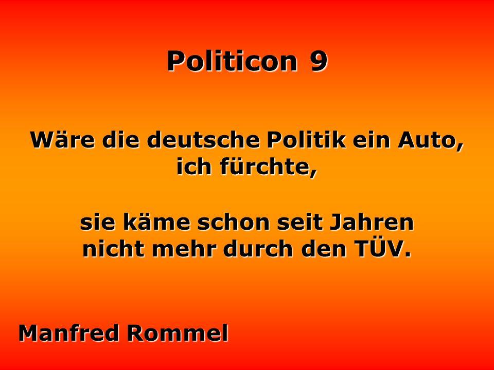 Politicon 9 Die größte Kunst des Politikers besteht darin, seine Anhänger zufriedenzustellen, ohne ihnen zu geben, was sie wollen.