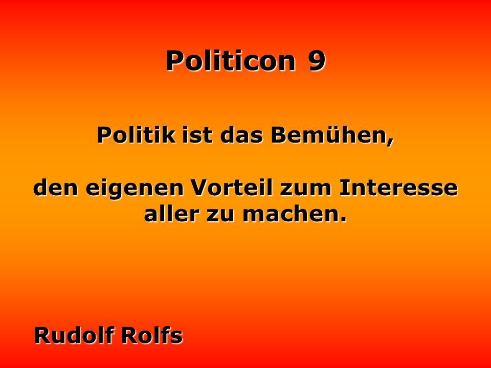 Politicon 9 Zunächst gehe ich davon aus, daß jeder Politiker sein Bestes will. Brigitte Baumeister