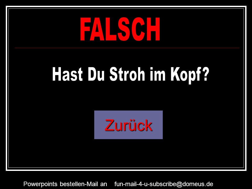 Powerpoints bestellen-Mail an fun-mail-4-u-subscribe@domeus.de Das Zündholz ist die richtige Antwort