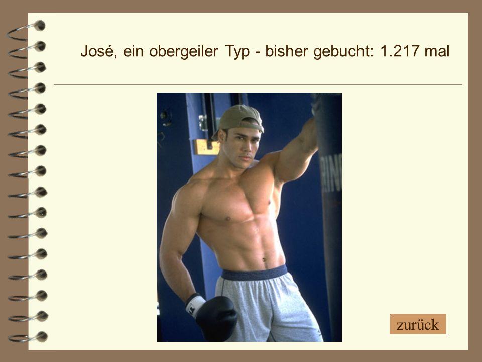 José, ein obergeiler Typ - bisher gebucht: 1.217 mal zurück