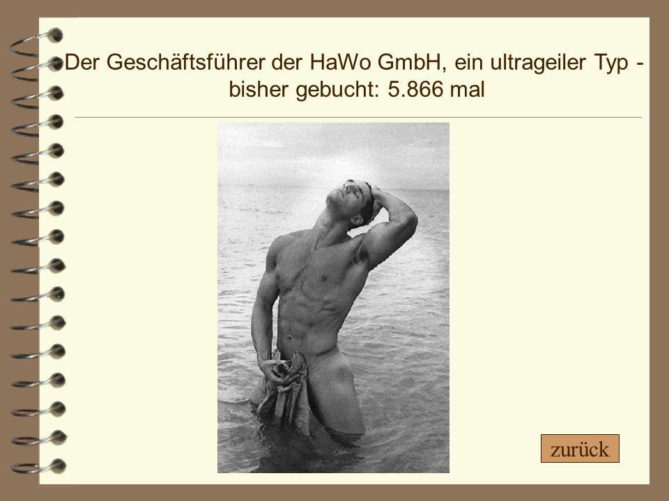 Der Geschäftsführer der HaWo GmbH, ein ultrageiler Typ - bisher gebucht: 5.866 mal zurück