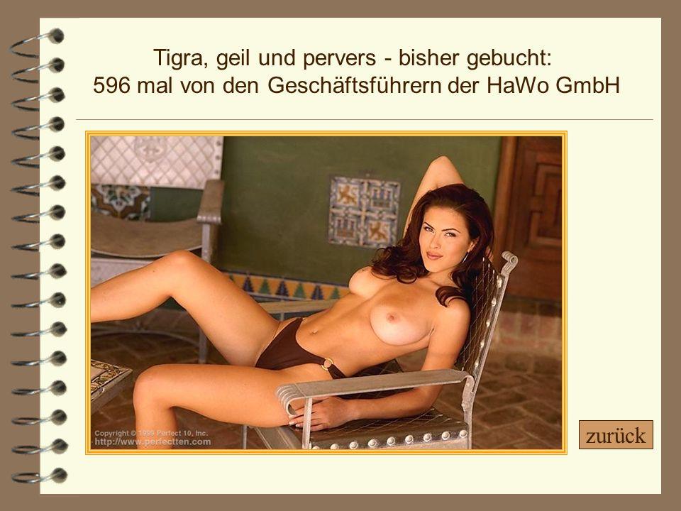 Tigra, geil und pervers - bisher gebucht: 596 mal von den Geschäftsführern der HaWo GmbH zurück