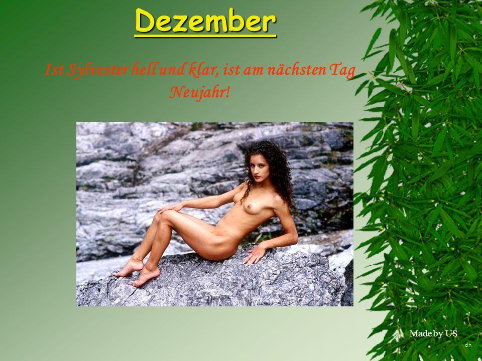 Made by USDezember Ist Sylvester hell und klar, ist am nächsten Tag Neujahr! dh