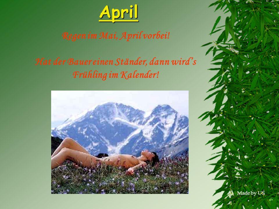 Made by USApril Regen im Mai, April vorbei! Hat der Bauer einen Ständer, dann wirds Frühling im Kalender! dh