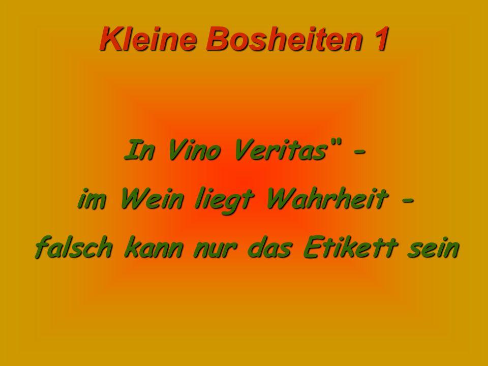 Kleine Bosheiten 1 In Vino Veritas - im Wein liegt Wahrheit - falsch kann nur das Etikett sein