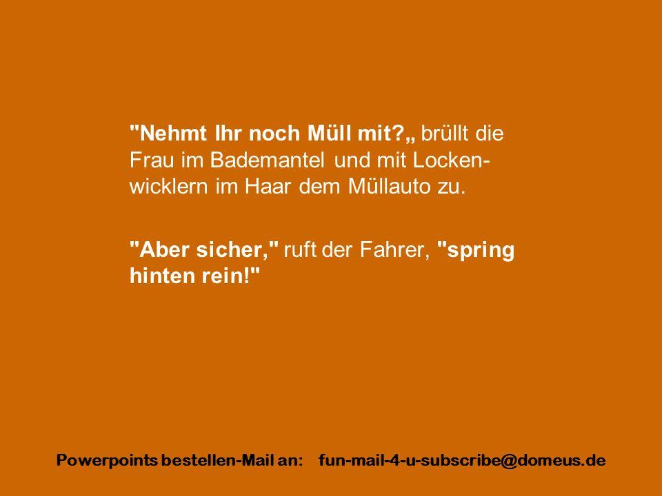 Powerpoints bestellen-Mail an: fun-mail-4-u-subscribe@domeus.de