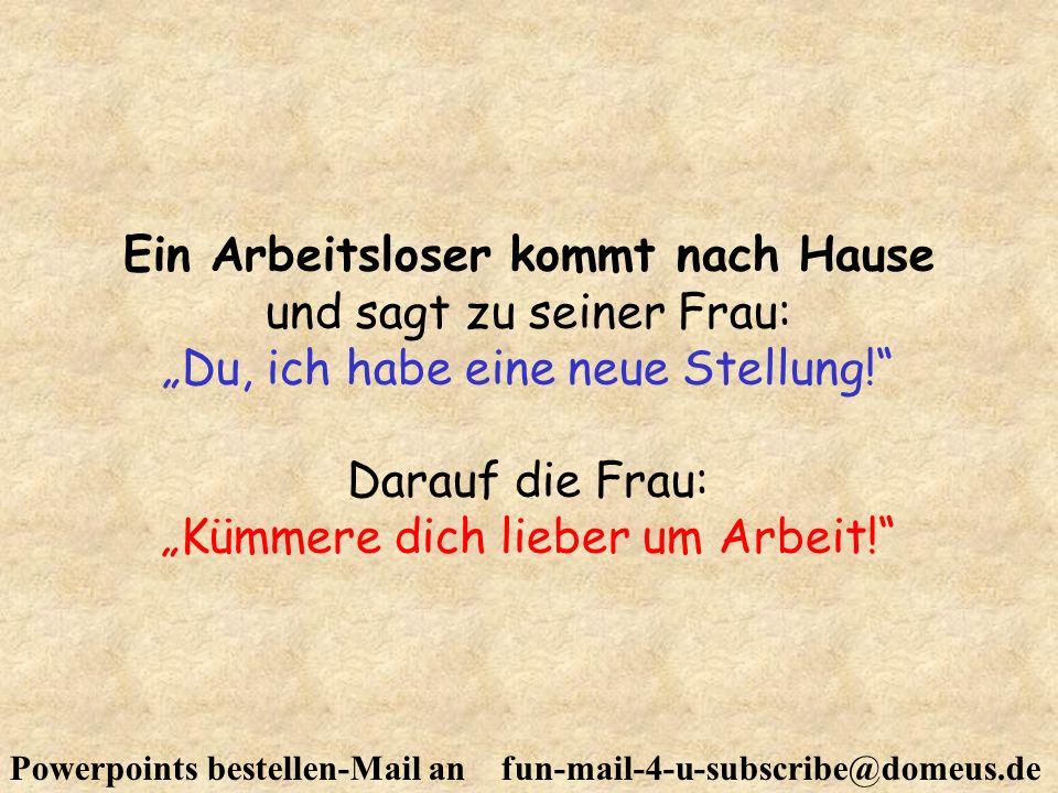 Powerpoints bestellen-Mail an fun-mail-4-u-subscribe@domeus.de In der Kantine: Hast du gehört.