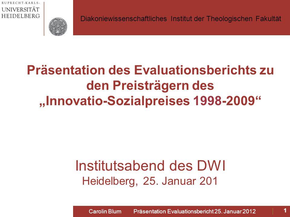 Präsentation des Evaluationsberichts Zentrale Themen der Evaluation Der Innovatio-Sozialpreis Vorgehensweise Ergebnisse der Evaluation Fazit Diskussion Carolin Blum Präsentation Evaluationsbericht 25.