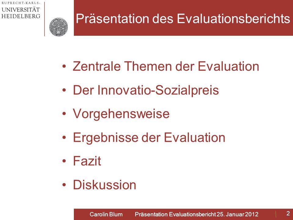 Zentrale Themen der Evaluation a)Freiwillig Tätige in den Projekten a)Effekte des Innovatio- Sozialpreises auf die Projekte 3 Carolin Blum Präsentation Evaluationsbericht 25.