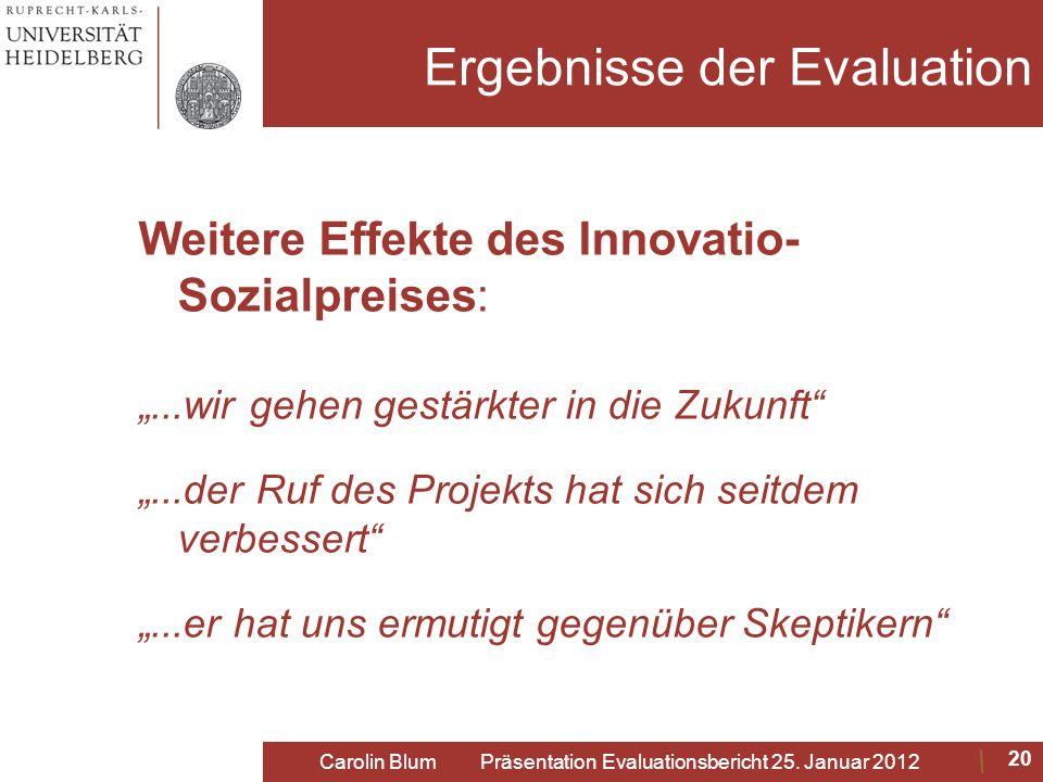 Ergebnisse der Evaluation Weitere Effekte des Innovatio- Sozialpreises:...wir gehen gestärkter in die Zukunft...der Ruf des Projekts hat sich seitdem