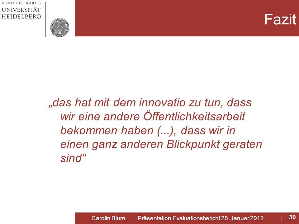 Fazit das hat mit dem innovatio zu tun, dass wir eine andere Öffentlichkeitsarbeit bekommen haben (...), dass wir in einen ganz anderen Blickpunkt ger