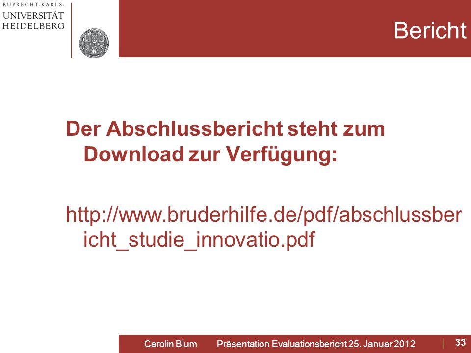 Bericht Der Abschlussbericht steht zum Download zur Verfügung: http://www.bruderhilfe.de/pdf/abschlussber icht_studie_innovatio.pdf Carolin Blum Präse