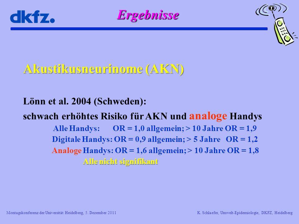 Montagskonferenz der Universität Heidelberg, 5. Dezember 2011K. Schlaefer, Umwelt-Epidemiologie, DKFZ, Heidelberg Akustikusneurinome (AKN) Lönn et al.