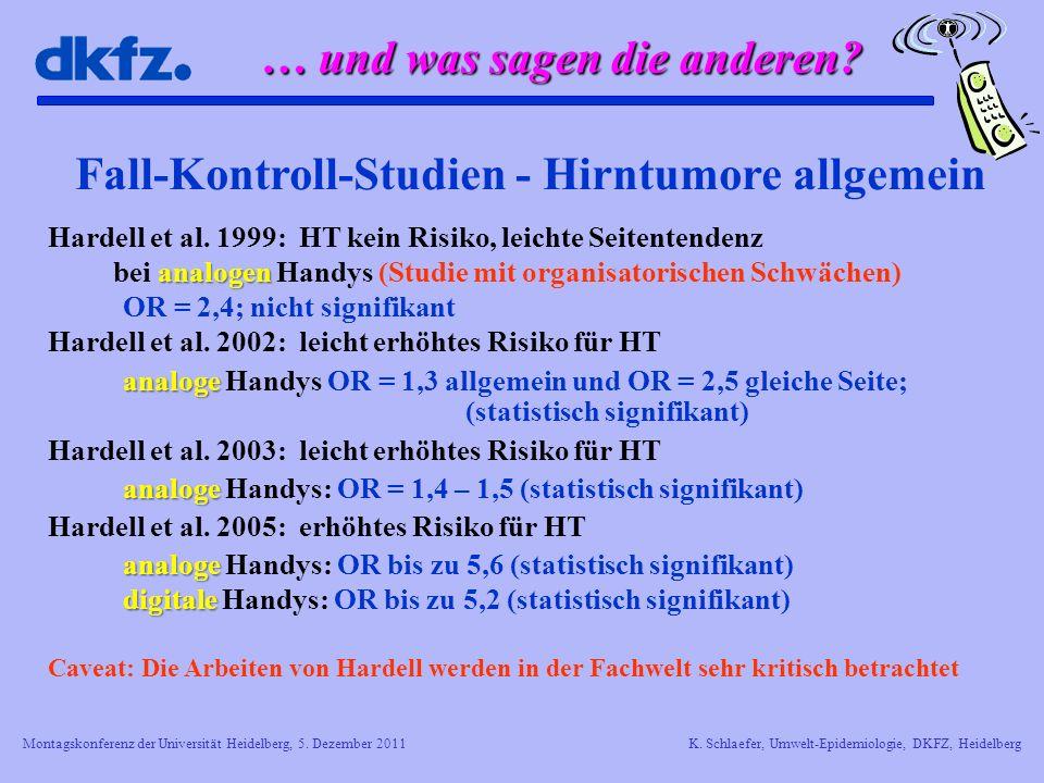 Montagskonferenz der Universität Heidelberg, 5. Dezember 2011K. Schlaefer, Umwelt-Epidemiologie, DKFZ, Heidelberg Fall-Kontroll-Studien - Hirntumore a