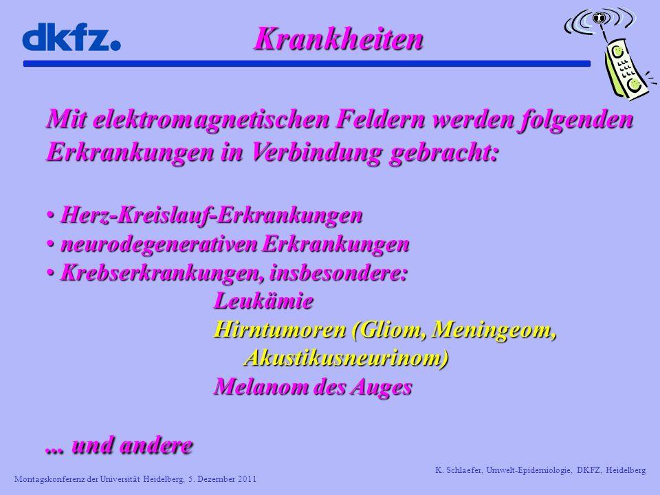 Montagskonferenz der Universität Heidelberg, 5. Dezember 2011 K. Schlaefer, Umwelt-Epidemiologie, DKFZ, Heidelberg Krankheiten Mit elektromagnetischen