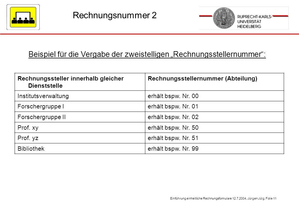 Einführung einheitliche Rechnungsformulare 12.7.2004, Jürgen Jülg, Folie 11 Rechnungsnummer 2 Beispiel für die Vergabe der zweistelligen Rechnungsstel