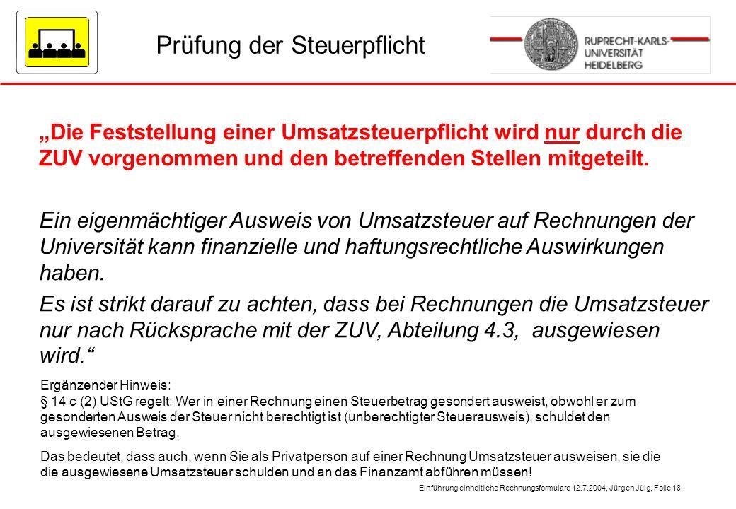 Einführung einheitliche Rechnungsformulare 12.7.2004, Jürgen Jülg, Folie 18 Prüfung der Steuerpflicht Die Feststellung einer Umsatzsteuerpflicht wird