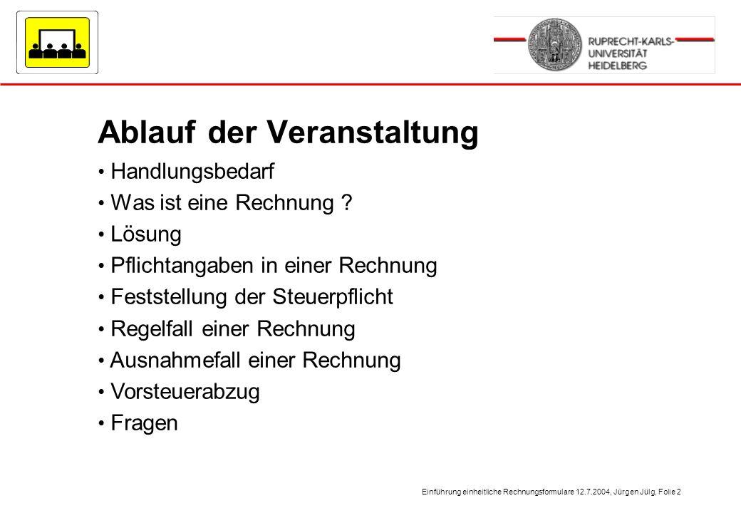 Einführung einheitliche Rechnungsformulare 12.7.2004, Jürgen Jülg, Folie 2 Ablauf der Veranstaltung Handlungsbedarf Was ist eine Rechnung ? Lösung Pfl