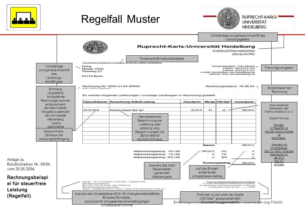 Einführung einheitliche Rechnungsformulare 12.7.2004, Jürgen Jülg, Folie 20 Regelfall Muster Anlage zu Rundschreiben Nr. 09/04 vom 30.06.2004 Rechnung