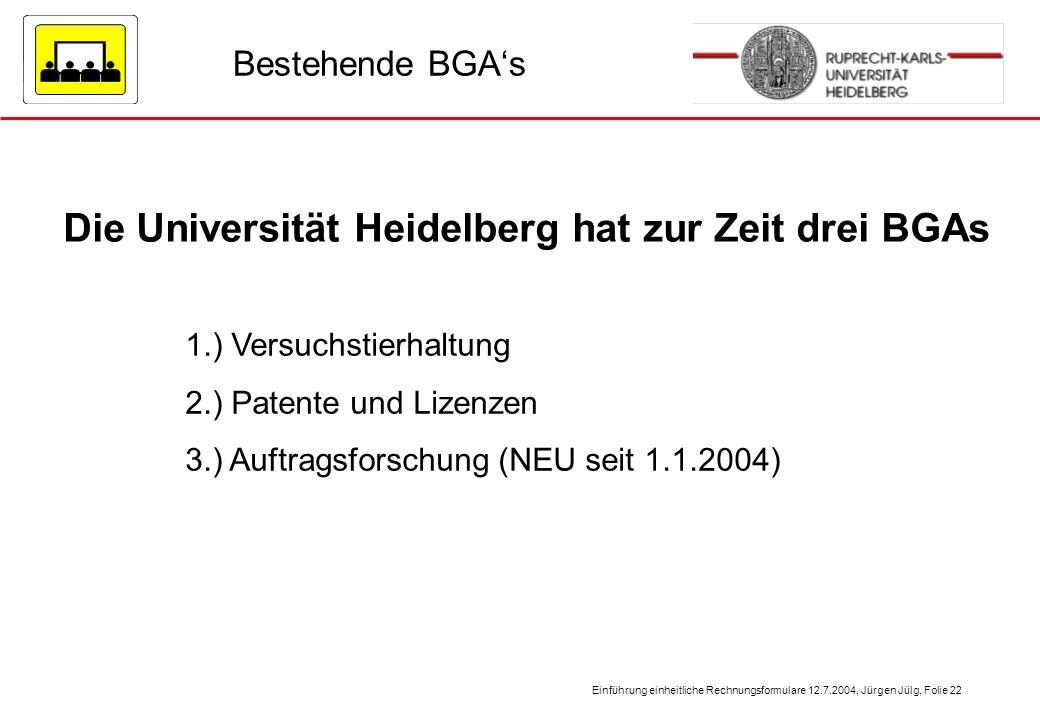 Einführung einheitliche Rechnungsformulare 12.7.2004, Jürgen Jülg, Folie 22 Bestehende BGAs Die Universität Heidelberg hat zur Zeit drei BGAs 1.) Vers