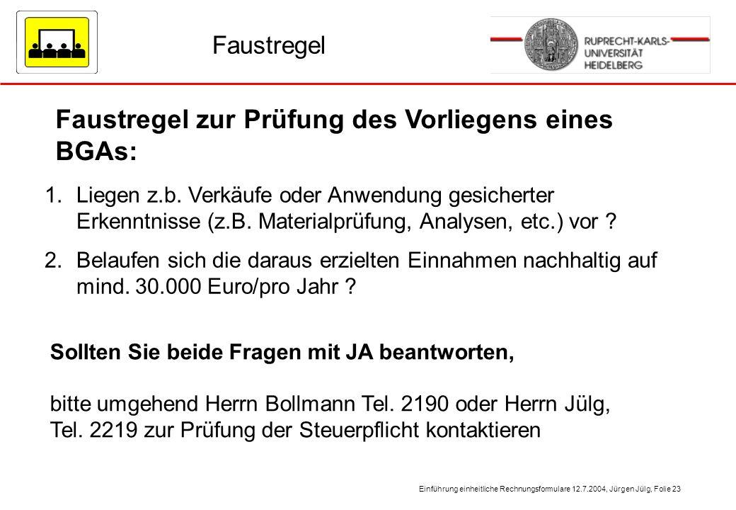Einführung einheitliche Rechnungsformulare 12.7.2004, Jürgen Jülg, Folie 23 Faustregel 1.Liegen z.b. Verkäufe oder Anwendung gesicherter Erkenntnisse