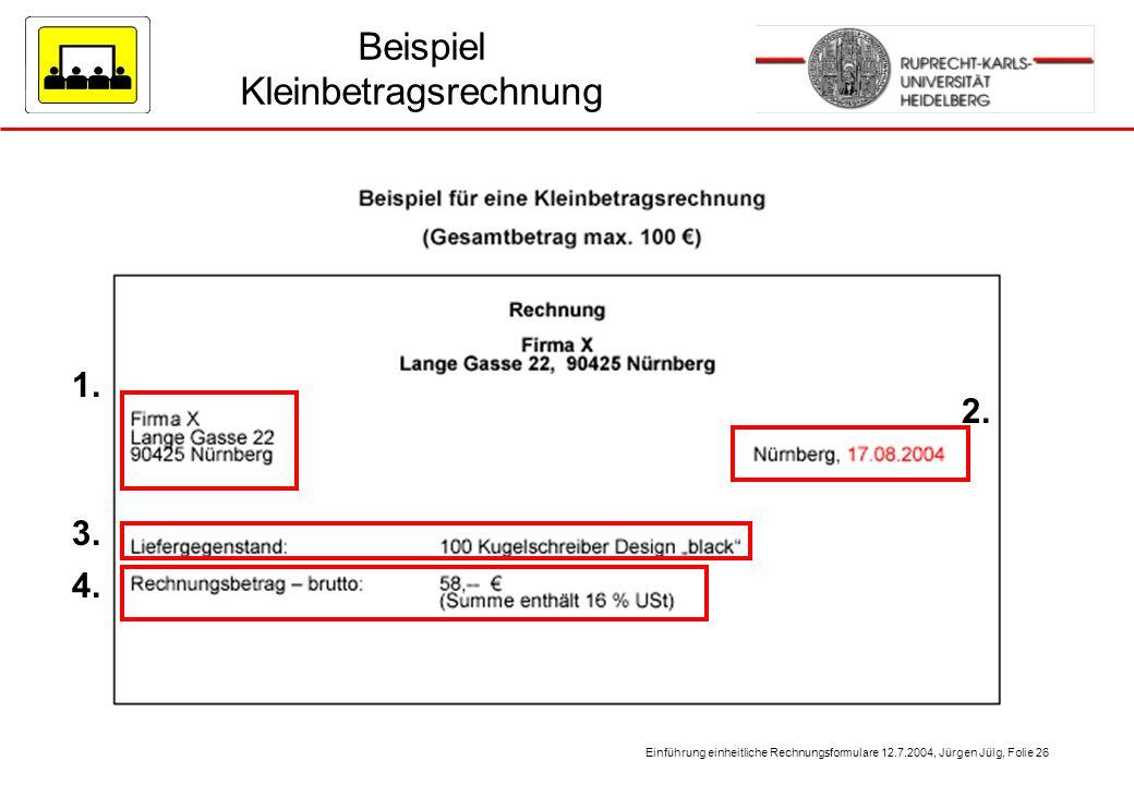 Einführung einheitliche Rechnungsformulare 12.7.2004, Jürgen Jülg, Folie 26 Beispiel Kleinbetragsrechnung 1. 4. 3. 2.
