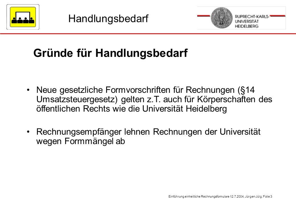 Einführung einheitliche Rechnungsformulare 12.7.2004, Jürgen Jülg, Folie 3 Handlungsbedarf Gründe für Handlungsbedarf Neue gesetzliche Formvorschrifte