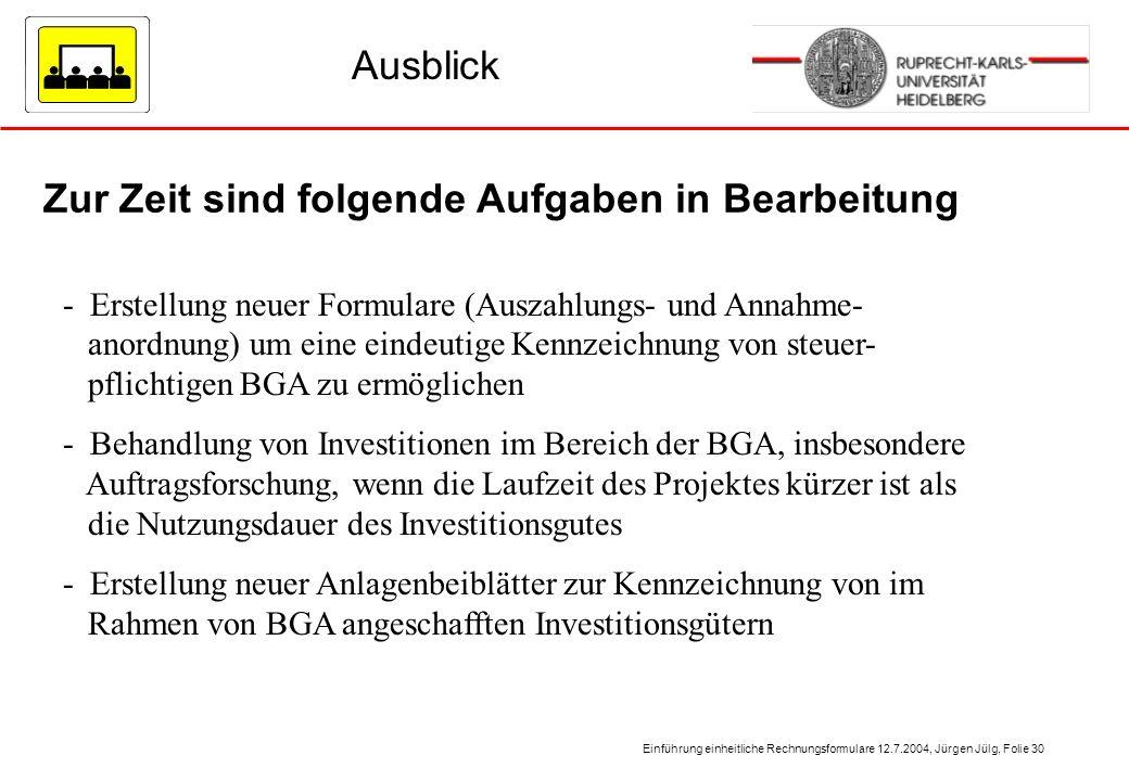 Einführung einheitliche Rechnungsformulare 12.7.2004, Jürgen Jülg, Folie 30 Zur Zeit sind folgende Aufgaben in Bearbeitung Ausblick - Erstellung neuer