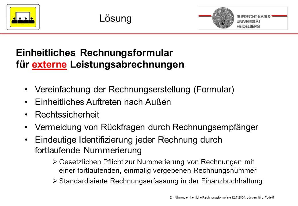 Einführung einheitliche Rechnungsformulare 12.7.2004, Jürgen Jülg, Folie 5 Lösung Einheitliches Rechnungsformular für externe Leistungsabrechnungen Ve
